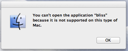 You can't open the application bliss because it is not supported on this type of Mac.