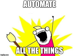 Automate... ALL THE THINGS!